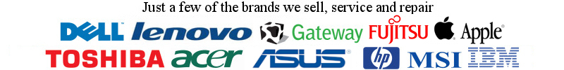 We sell, service and repair Laptops & Desktops by Dell IBM Lenovo Gateway Toshiba Acer Sony HP MSI Apple Mac and much more.